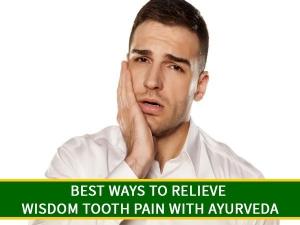 Best Ways Relieve Wisdom Tooth Pain With Ayurveda
